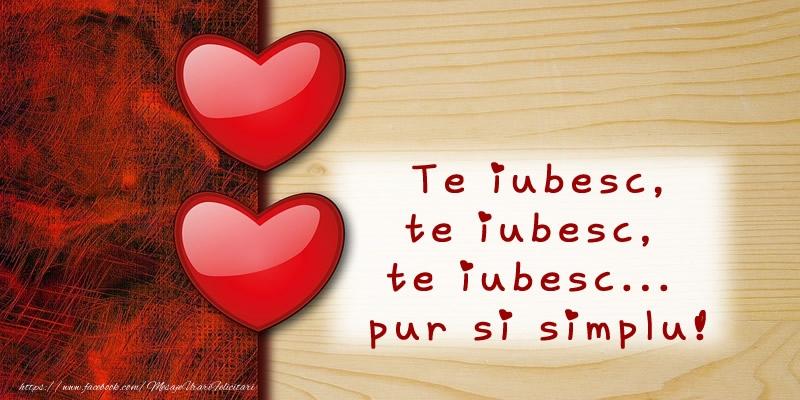 Felicitari Ziua indragostitilor - Te iubesc, te iubesc, te iubesc... pur si simplu!