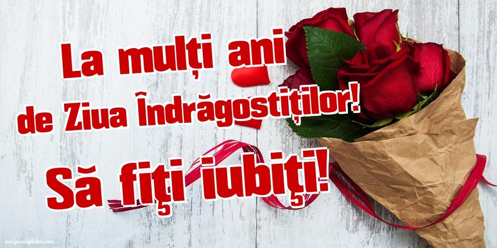 Ziua indragostitilor Să fiţi iubiţi!