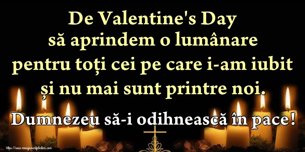 Felicitari Ziua indragostitilor - De Valentine's Day să aprindem o lumânare pentru toți cei pe care i-am iubit și nu mai sunt printre noi. Dumnezeu să-i odihnească în pace! - mesajeurarifelicitari.com
