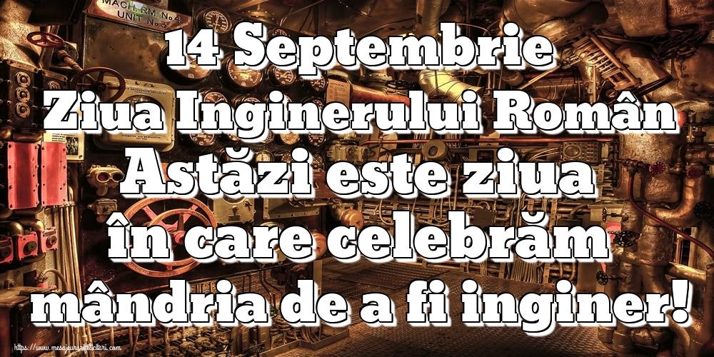 Felicitari de Ziua Inginerului - 14 Septembrie Ziua Inginerului Român Astăzi este ziua în care celebrăm mândria de a fi inginer!