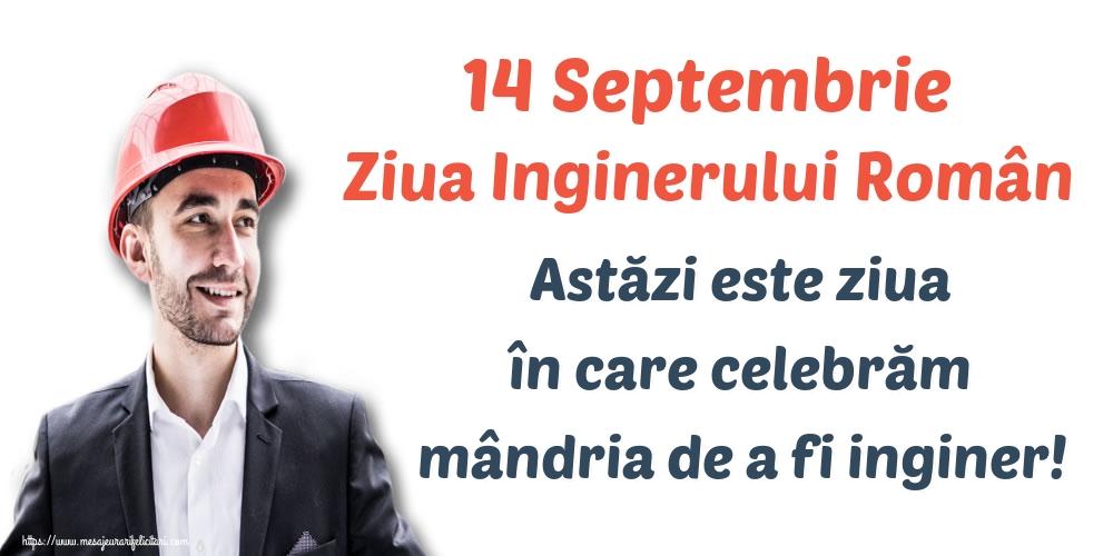 Ziua Inginerului 14 Septembrie Ziua Inginerului Român Astăzi este ziua în care celebrăm mândria de a fi inginer!