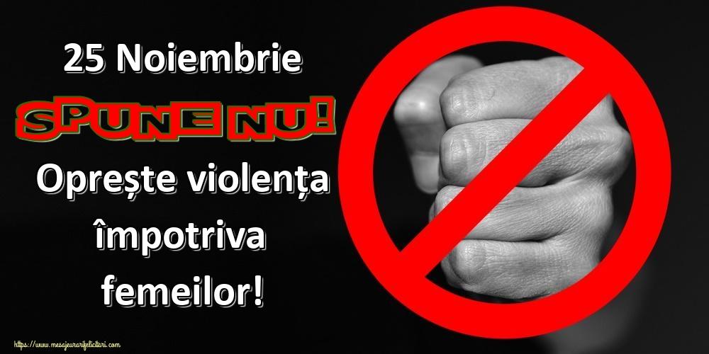 Imagini de Ziua Internațională pentru Eliminarea Violenței asupra Femeilor - 25 Noiembrie Spune NU! Oprește violența împotriva femeilor!