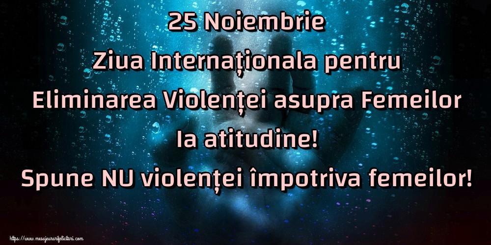 Imagini de Ziua Internațională pentru Eliminarea Violenței asupra Femeilor - 25 Noiembrie Ziua Internaționala pentru Eliminarea Violenței asupra Femeilor Ia atitudine! Spune NU violenței împotriva femeilor!