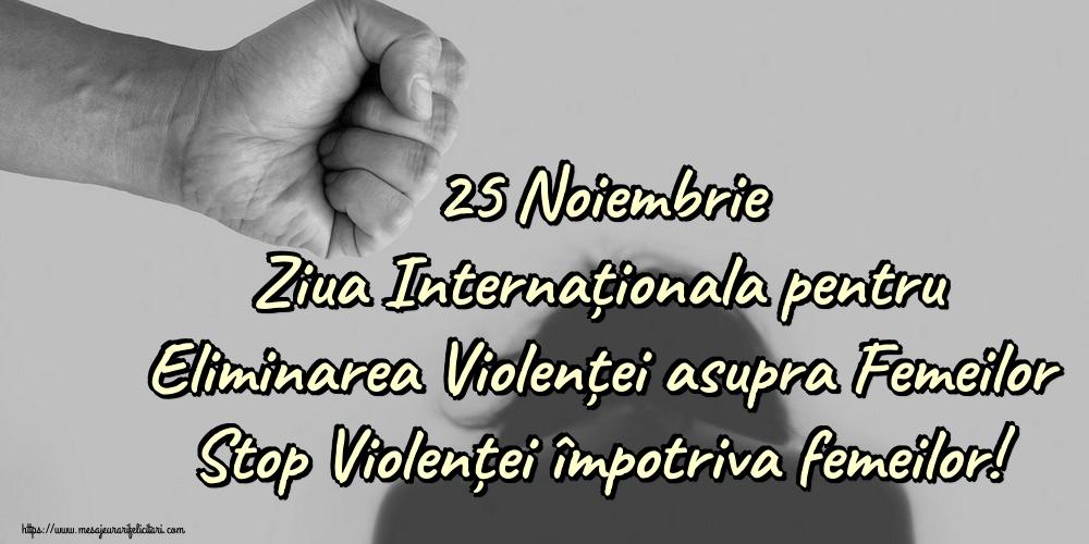 Imagini de Ziua Internațională pentru Eliminarea Violenței asupra Femeilor - 25 Noiembrie Ziua Internaționala pentru Eliminarea Violenței asupra Femeilor Stop Violenței împotriva femeilor!
