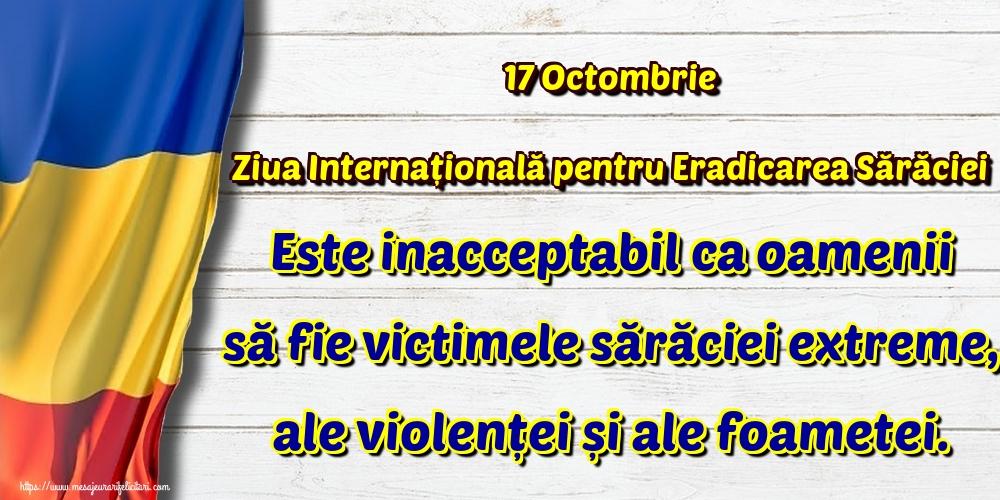 Ziua Internațională pentru Eradicarea Sărăciei 17 Octombrie Ziua Internațională pentru Eradicarea Sărăciei Este inacceptabil ca oamenii să fie victimele sărăciei extreme, ale violenței și ale foametei.