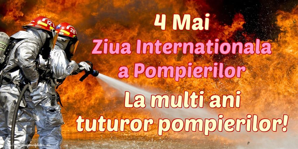 Felicitari de Ziua Internationala a Pompierilor - 4 Mai Ziua Internationala a Pompierilor La multi ani tuturor pompierilor!
