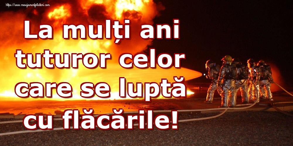 Felicitari de Ziua Internationala a Pompierilor - La mulți ani tuturor celor care se luptă cu flăcările!