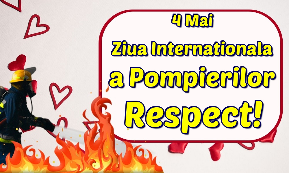 Felicitari de Ziua Internationala a Pompierilor - 4 Mai Ziua Internationala a Pompierilor Respect!
