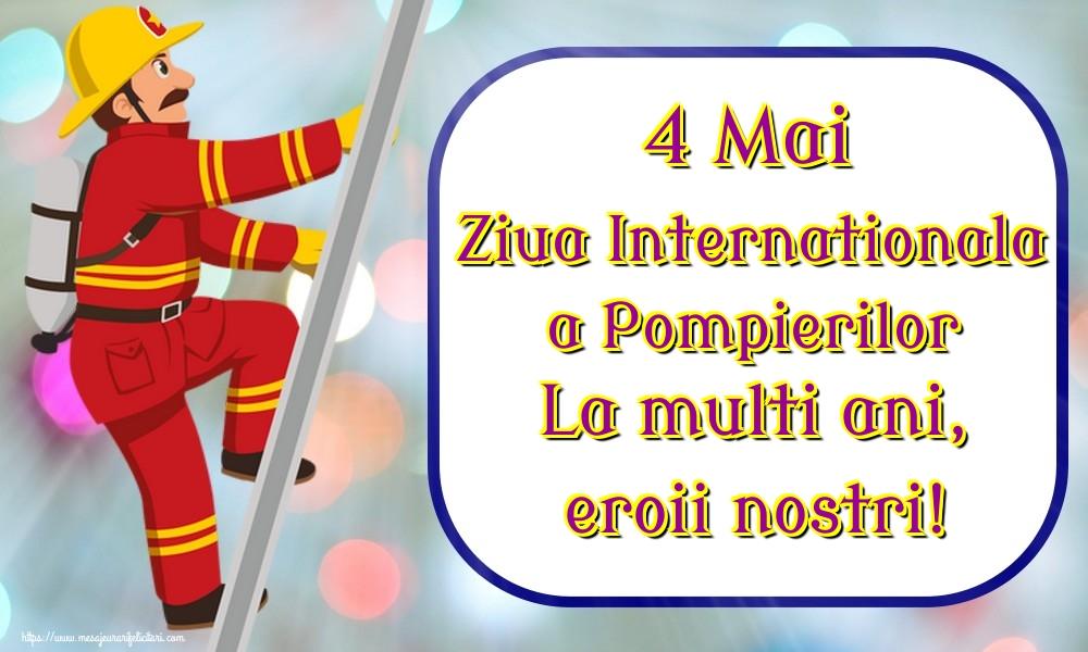 Felicitari de Ziua Internationala a Pompierilor - 4 Mai Ziua Internationala a Pompierilor La multi ani, eroii nostri!