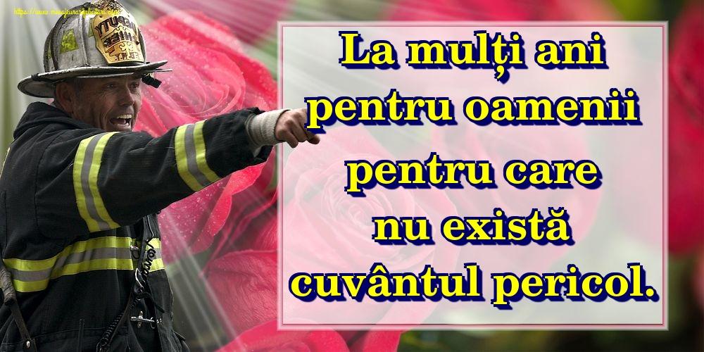 Felicitari de Ziua Internationala a Pompierilor - La mulți ani pentru oamenii pentru care nu există cuvântul pericol.