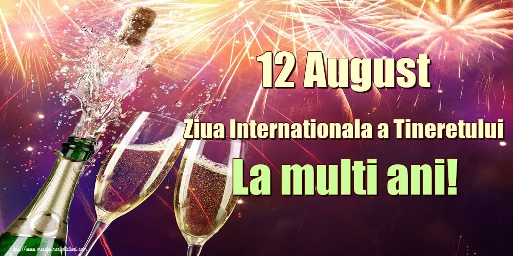 Felicitari de Ziua Internationala a Tineretului - 12 August Ziua Internationala a Tineretului La multi ani!