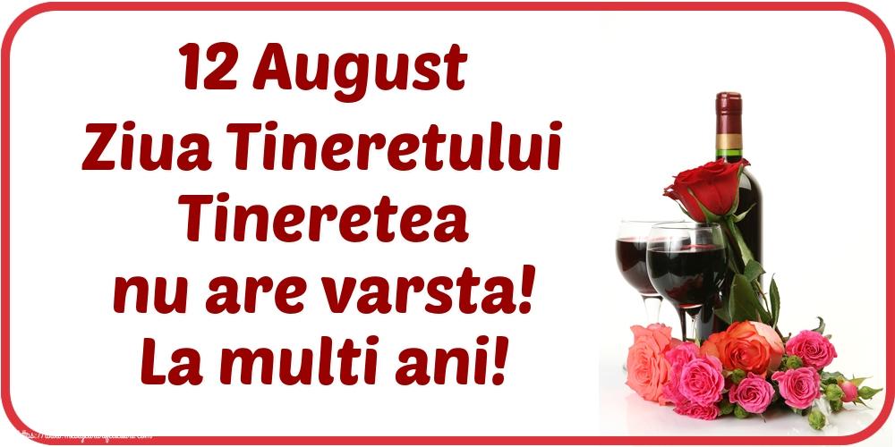 Felicitari de Ziua Internationala a Tineretului - 12 August Ziua Tineretului Tineretea nu are varsta! La multi ani!