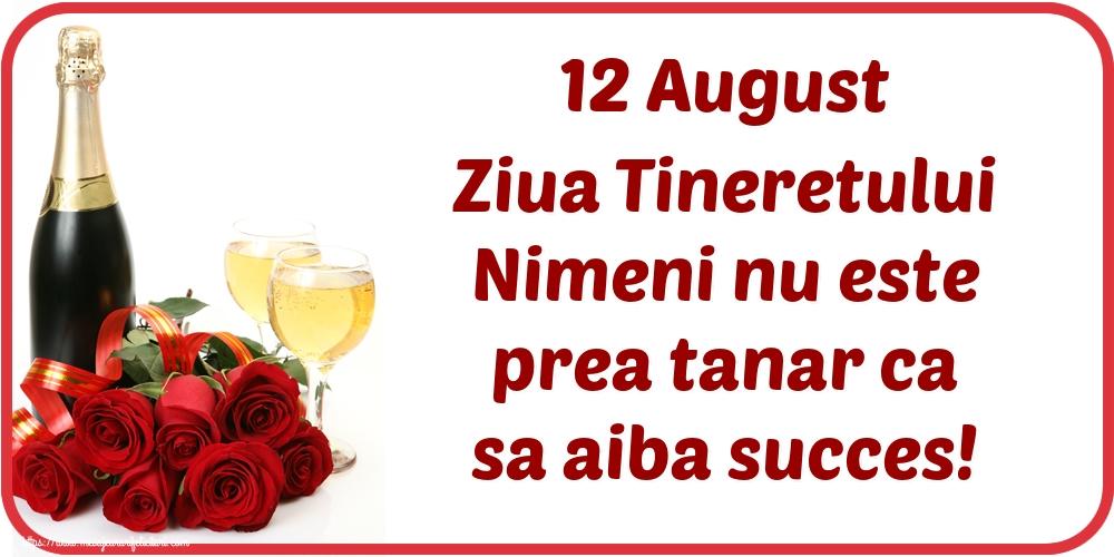 Felicitari de Ziua Internationala a Tineretului - 12 August Ziua Tineretului Nimeni nu este prea tanar ca sa aiba succes!