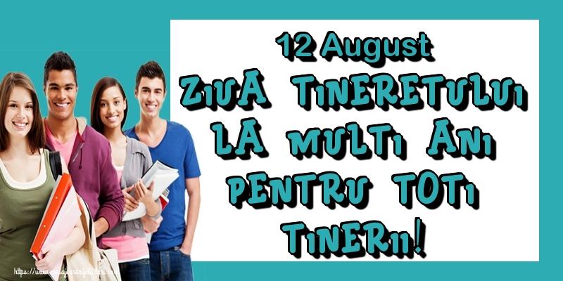 Felicitari de Ziua Internationala a Tineretului - 12 August Ziua Tineretului La multi ani pentru toti tinerii!