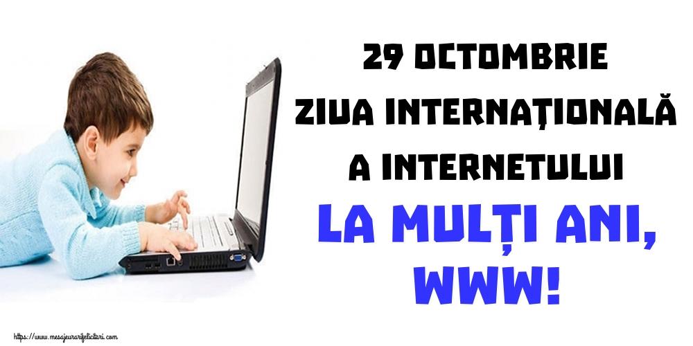 Felicitari de Ziua Internetului - 29 Octombrie Ziua Internaţională a Internetului La mulți ani, WWW!