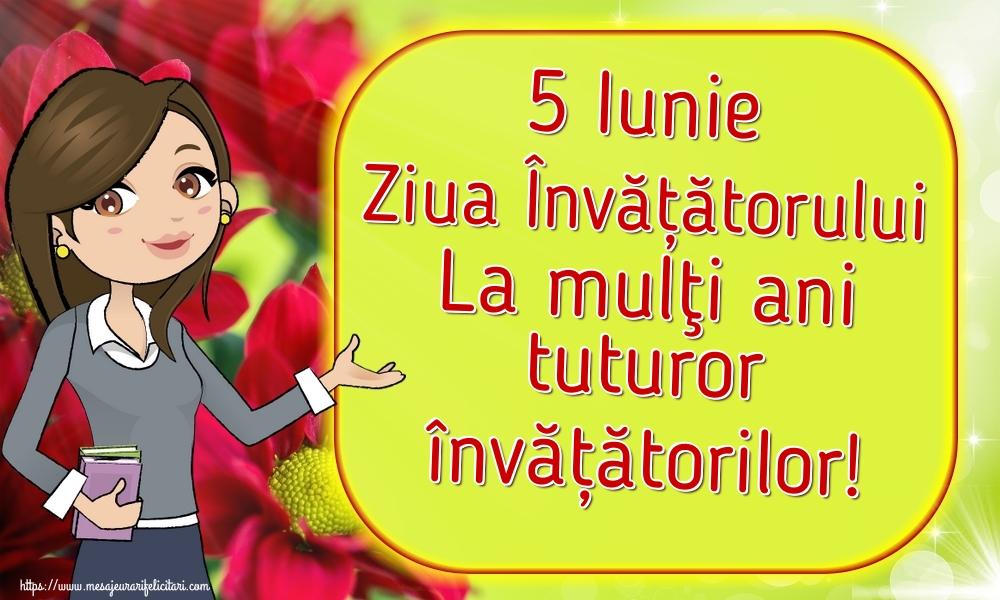 5 Iunie Ziua Învățătorului La mulţi ani tuturor învățătorilor!