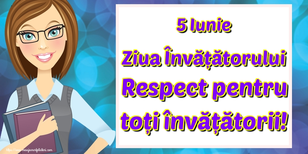 5 Iunie Ziua Învățătorului Respect pentru toți învățătorii!