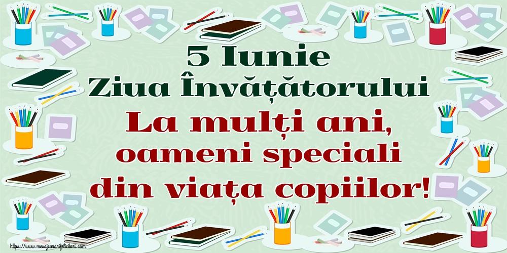 5 Iunie Ziua Învățătorului La mulți ani, oameni speciali din viața copiilor!