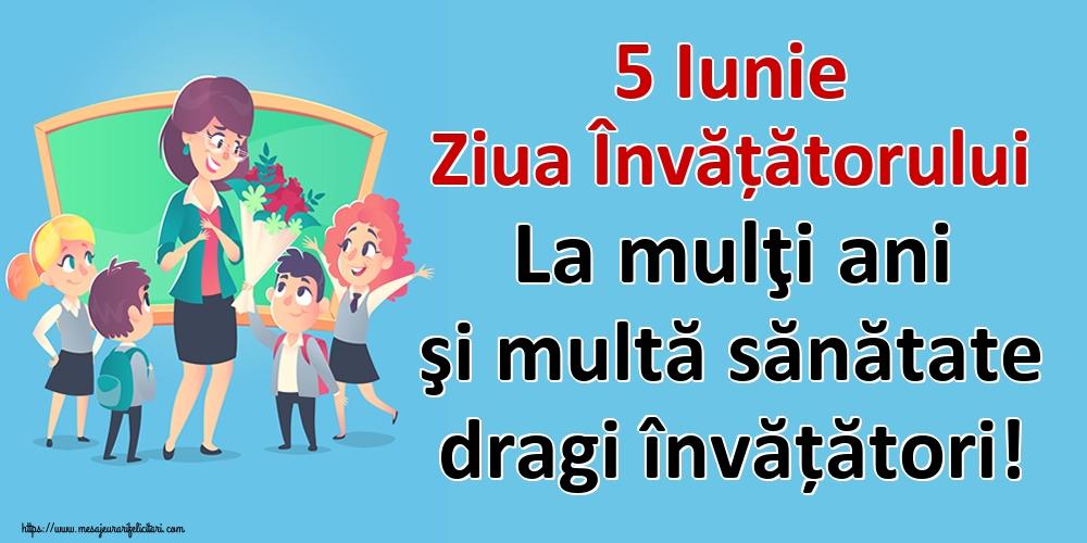 Ziua Învățătorului 5 Iunie Ziua Învățătorului La mulţi ani şi multă sănătate dragi învățători!