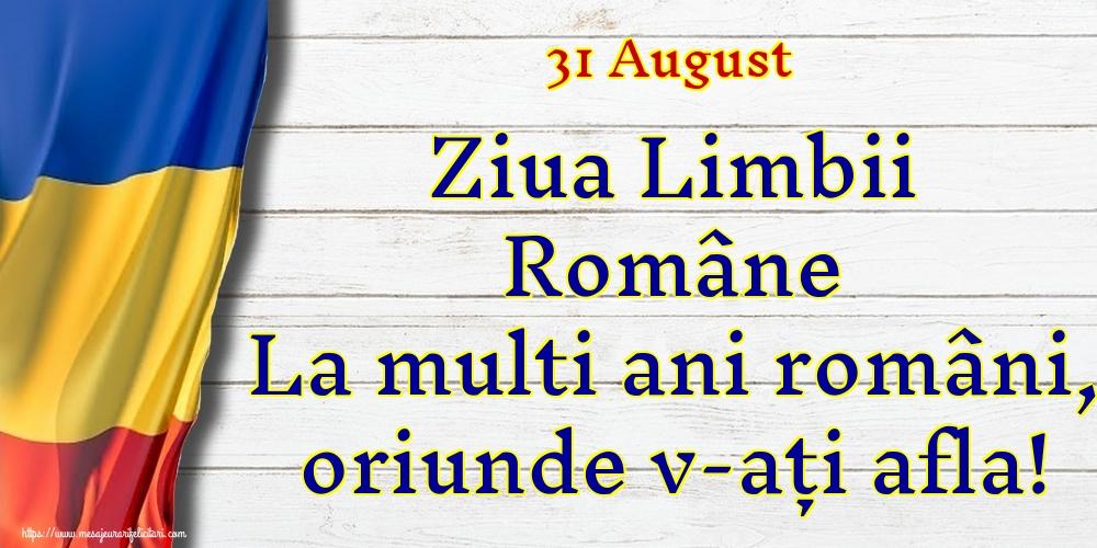 Felicitari de Ziua Limbii Române - 31 August Ziua Limbii Române La multi ani români, oriunde v-ați afla!