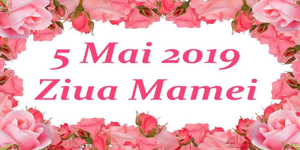 Felicitari de Ziua Mamei - 5 Mai 2019 - Ziua Mamei - mesajeurarifelicitari.com