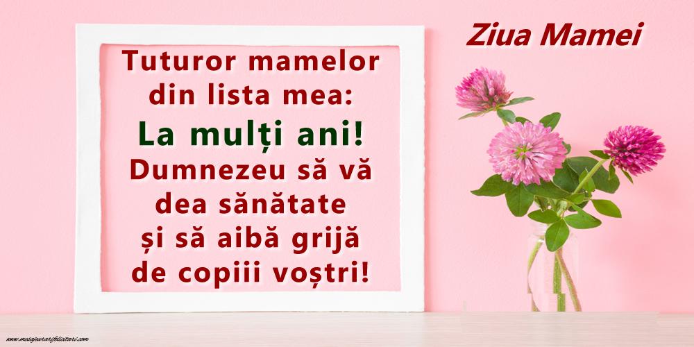 Felicitari de Ziua Mamei - Tuturor mamelor din lista mea: La mulți ani! Ziua Mamei