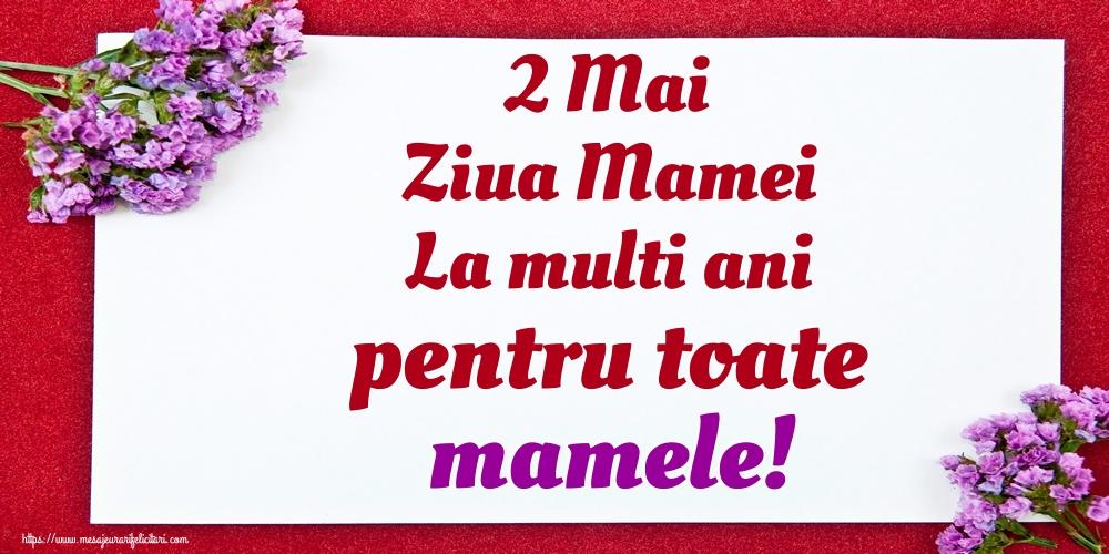 Felicitari de Ziua Mamei - 2 Mai Ziua Mamei La multi ani pentru toate mamele!