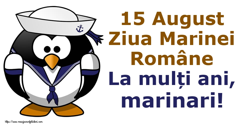 Felicitari de Ziua Marinei - 15 August Ziua Marinei Române La mulți ani, marinari! - mesajeurarifelicitari.com