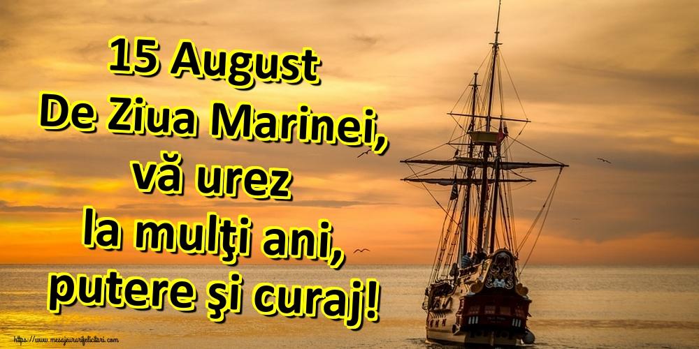 Cele mai apreciate felicitari de Ziua Marinei - 15 August De Ziua Marinei, vă urez la mulţi ani, putere şi curaj!