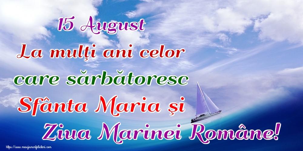 Felicitari de Ziua Marinei - 15 August La mulţi ani celor care sărbătoresc Sfânta Maria şi Ziua Marinei Române!