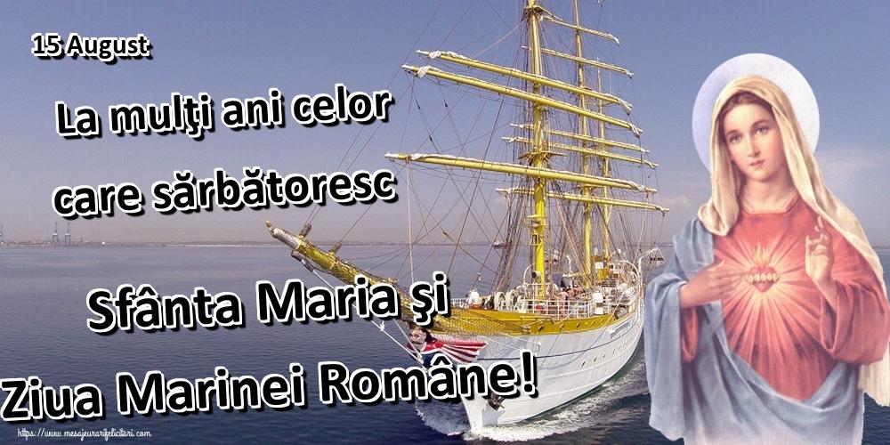Cele mai apreciate felicitari de Ziua Marinei - 15 August La mulţi ani celor care sărbătoresc Sfânta Maria şi Ziua Marinei Române!
