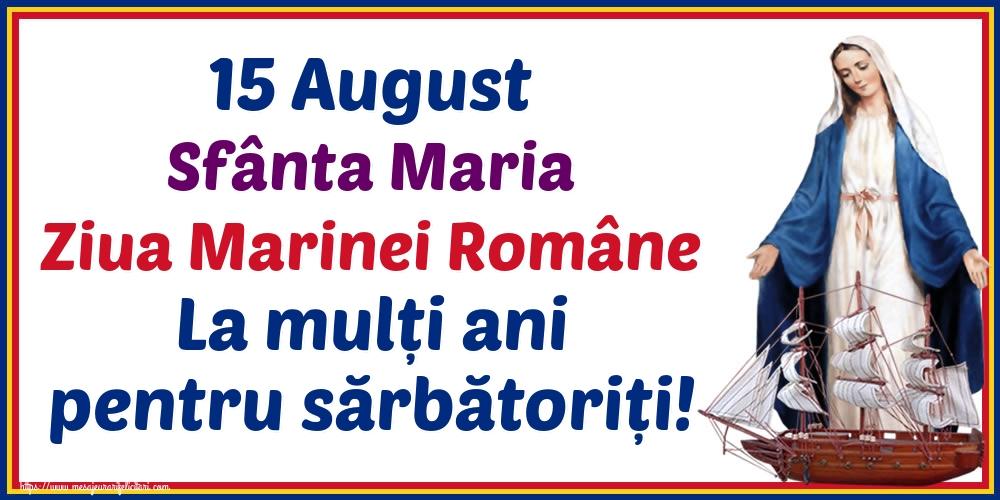 Cele mai apreciate felicitari de Ziua Marinei - 15 August Sfânta Maria Ziua Marinei Române La mulți ani pentru sărbătoriți!