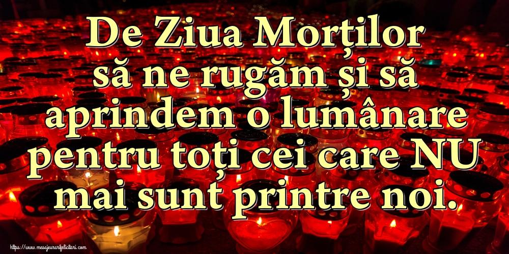 Imagini de Ziua Morţilor - De Ziua Morților să ne rugăm și să aprindem o lumânare pentru toți cei care NU mai sunt printre noi.