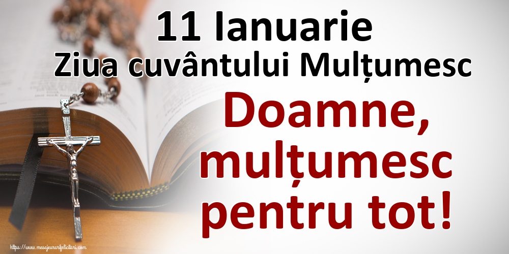 Felicitari de Ziua Internațională a cuvântului Mulțumesc - 11 Ianuarie Ziua cuvântului Mulțumesc Doamne, mulțumesc pentru tot!