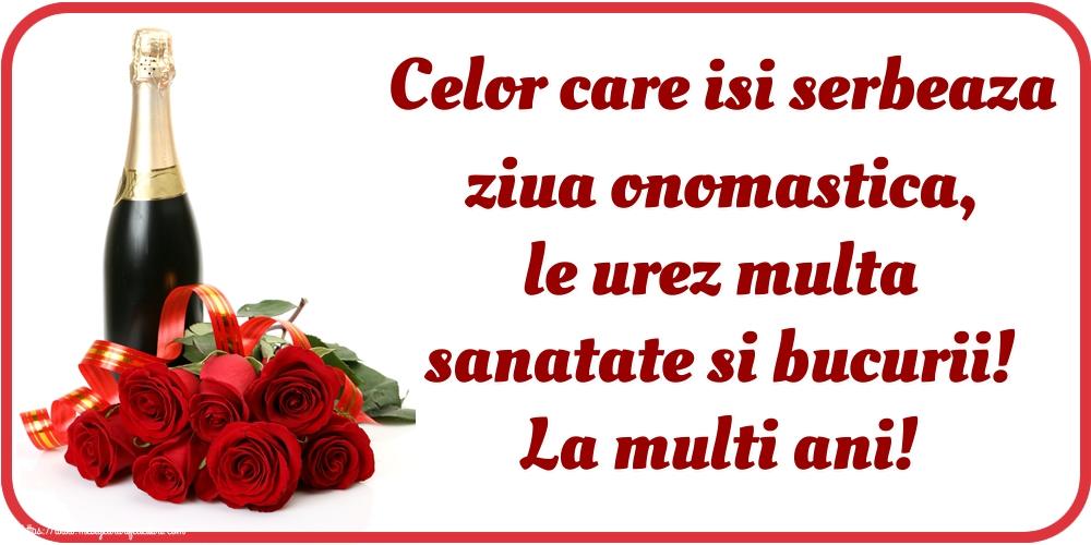 Felicitari de Ziua Numelui - Celor care isi serbeaza ziua onomastica, le urez multa sanatate si bucurii! La multi ani!