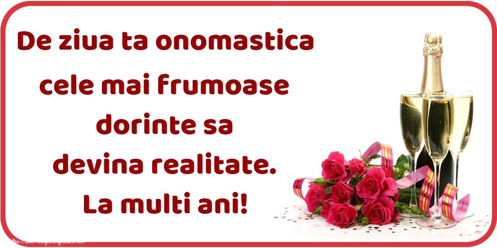 Felicitari de Ziua Numelui - De ziua ta onomastica cele mai frumoase dorinte sa devina realitate. La multi ani!