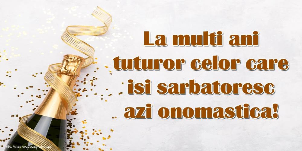 Felicitari de Ziua Numelui - La multi ani tuturor celor care isi sarbatoresc azi onomastica!