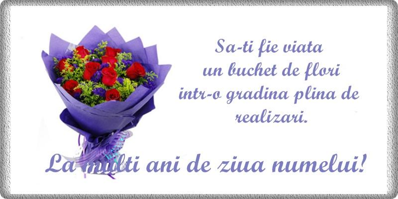 Ziua Numelui Sa-ti fie viata un buchet de flori ... La multi ani de ziua numelui!