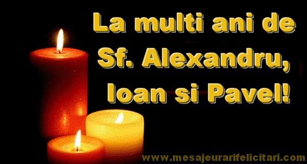 Ziua Numelui La multi ani de Sf. Alexandru, Ioan si Pavel!