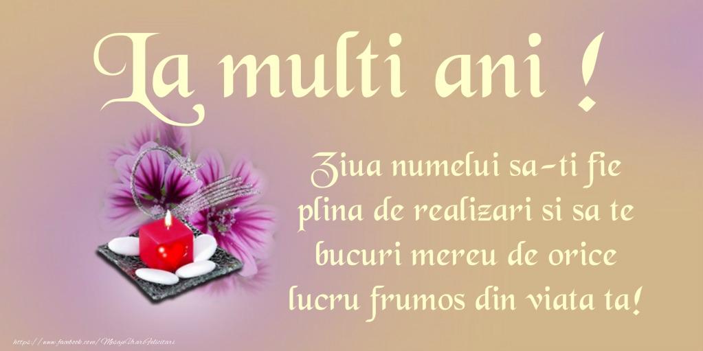 La multi ani! Ziua numelui sa-ti fie plina de realizari si sa te bucuri mereu de orice lucru frumos din viata ta!
