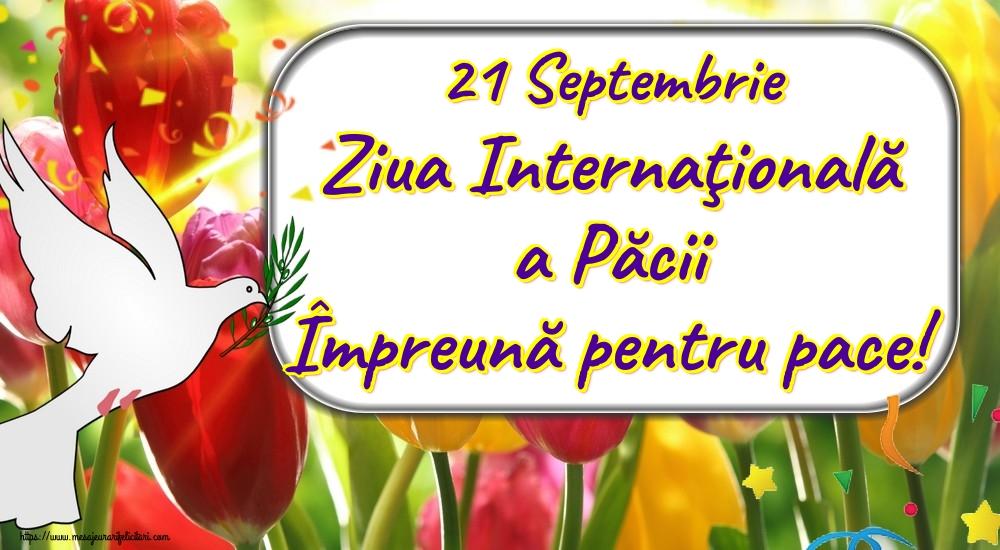 Felicitari de Ziua Internaţională a Păcii - 21 Septembrie Ziua Internaţională a Păcii Împreună pentru pace!