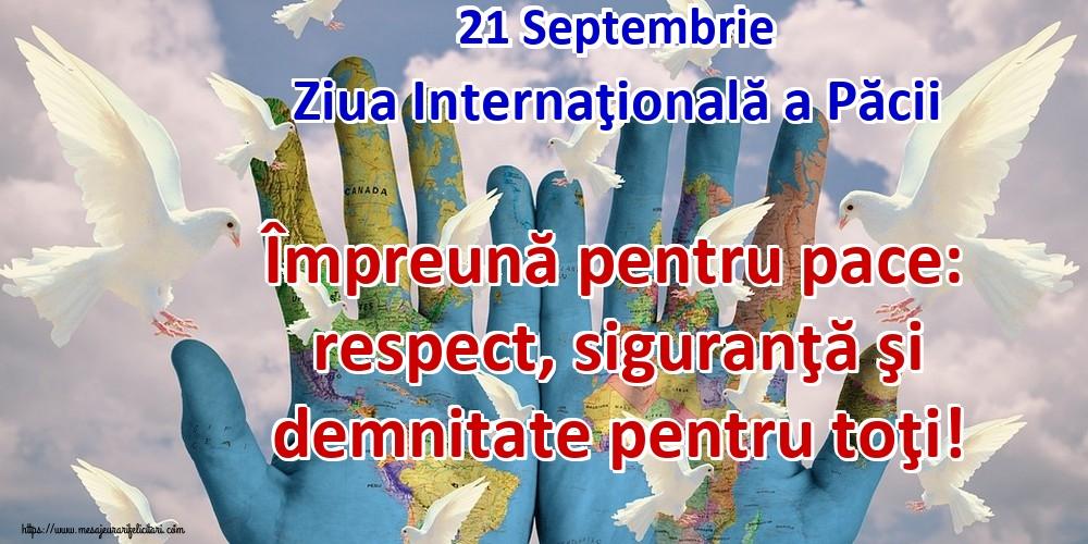 Felicitari de Ziua Internaţională a Păcii - 21 Septembrie Ziua Internaţională a Păcii Împreună pentru pace: respect, siguranţă şi demnitate pentru toţi!