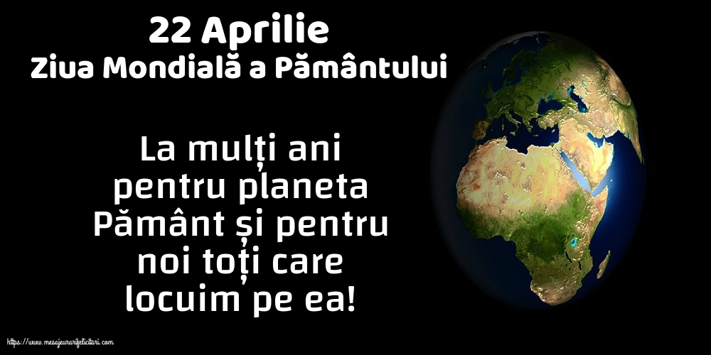 Ziua Pamantului 22 Aprilie - Ziua Mondială a Pământului