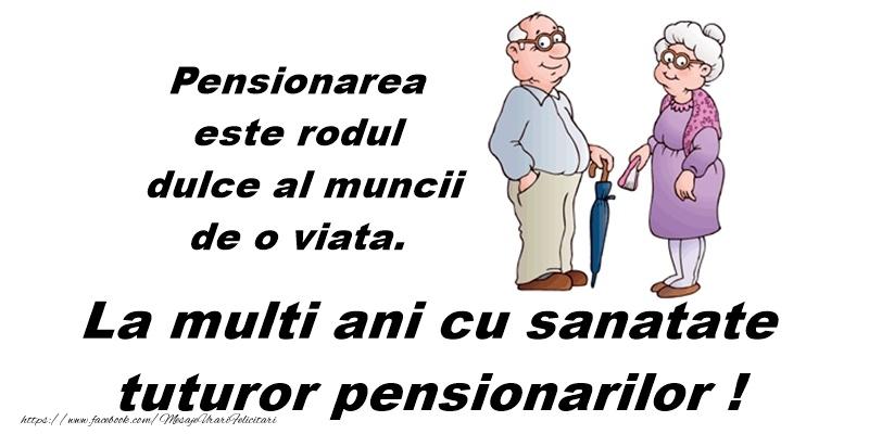 Felicitari de Ziua Pensionarului - La multi ani cu sanatate tuturor pensionarilor!