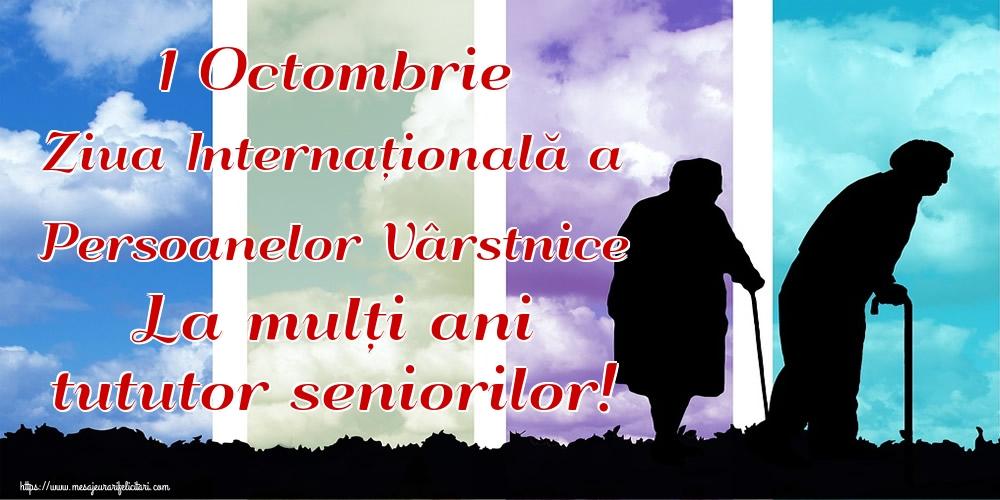 Felicitari de Ziua Pensionarului - 1 Octombrie Ziua Internațională a Persoanelor Vârstnice La mulți ani tututor seniorilor!