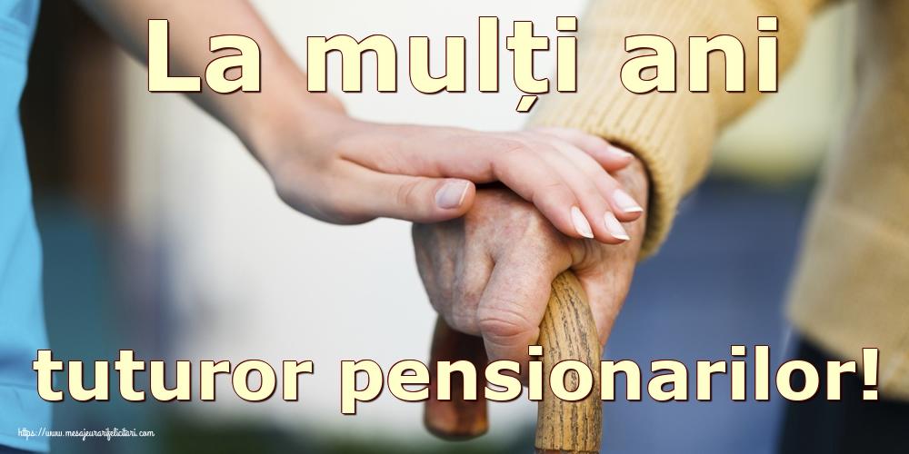 Felicitari de Ziua Pensionarului - La mulți ani tuturor pensionarilor!