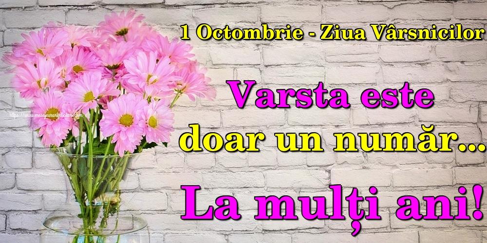 1 Octombrie - Ziua Vârsnicilor Varsta este doar un număr... La mulți ani!