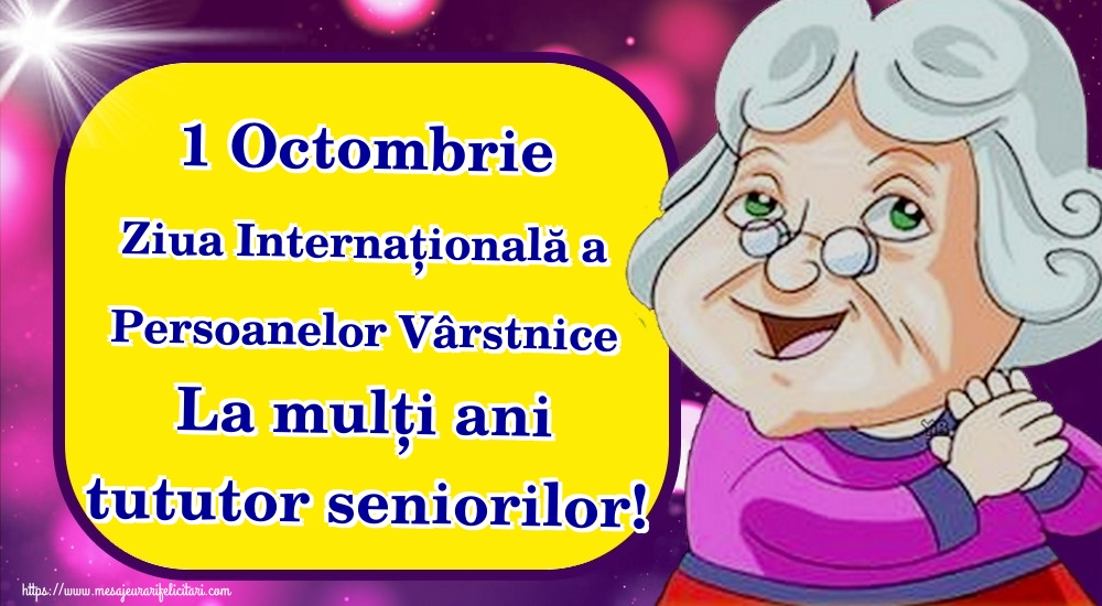 1 Octombrie Ziua Internațională a Persoanelor Vârstnice La mulți ani tututor seniorilor!