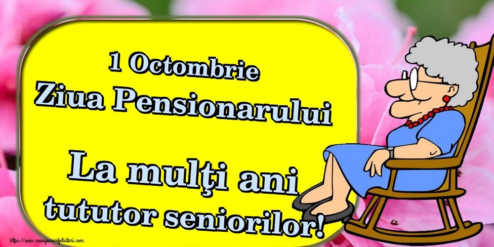 1 Octombrie Ziua Pensionarului La mulţi ani tututor seniorilor!