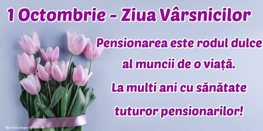 Ziua Pensionarului 1 Octombrie - Ziua Vârsnicilor Pensionarea este rodul dulce al muncii de o viață. La multi ani cu sănătate tuturor pensionarilor!